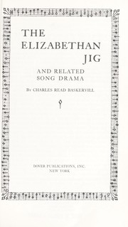 Cover of: The Elizabethan jig and related song drama. | Charles Read Baskervill