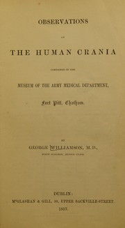 Cover of: Observations on the human crania contained in the Museum of the Army Medical Department, Fort Pitt, Chatham | George Williamson