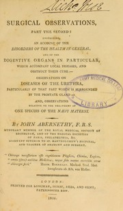 Cover of: Surgical observations, part the second, containing an account of the disorders of the health in general, and of the digestive organs in particular ... | John Abernethy