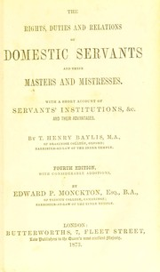 Cover of: The rights, duties and relations of domestic servants and their masters and mistresses | Thomas Henry Baylis
