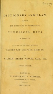 Cover of: A dictionary and plan, by which the difficulty of remembering numerical data is removed: with the most important events in sacred and profane history | William Henry Crook