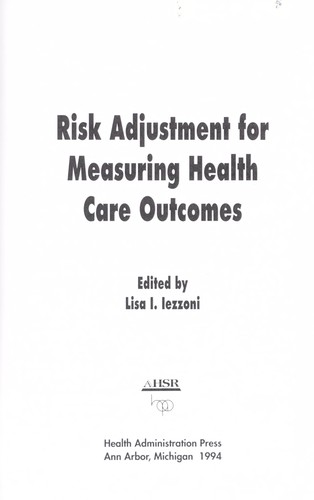 Risk adjustment for measuring health care outcomes by edited by Lisa I. Iezzoni.