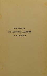 Cover of: The life of Dr. Arthur Jackson of Manchuria | Alfred James Costain