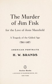 Cover of: The murder of Jim Fisk for the love of Josie Mansfield | H. W. Brands