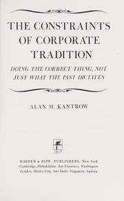 Cover of: The constraints of corporate tradition | Alan M. Kantrow