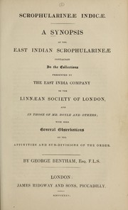 Cover of: A synopsis of the East Indian Scrophularineae contained in the collections presented by the East India Company to the Linnaean Society of London, and in those of Mr. Royle and others | Bentham, George