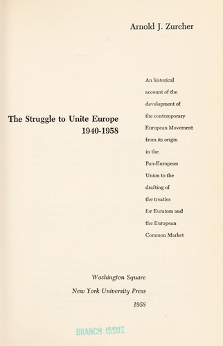 The struggle to unite Europe, 1940-1958 by Arnold John Zurcher