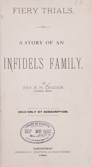 Cover of: Fiery trials, or A story of an infidel