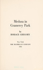 Cover of: Medusa in Gramercy Park; [poems] | Horace Gregory