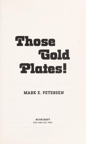 Those gold plates! by Mark E. Petersen