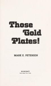 Cover of: Those gold plates! | Mark E. Petersen