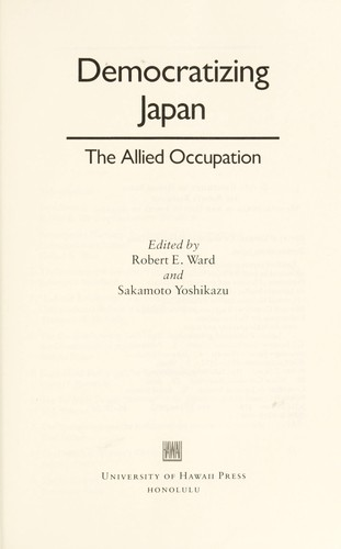 Democratizing Japan : the allied occupation by