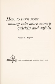 Cover of: How to turn your money into more money quickly and safely | Marcia L. Stigum