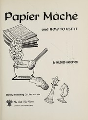 Cover of: Papier mâché and how to use it. | Mildred Anderson