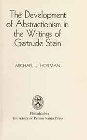Cover of: The development of abstractionism in the writings of Gertrude Stein | Michael J. Hoffman