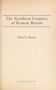 The northern frontiers of Roman Britain by David John Breeze