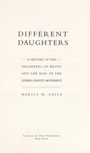 Different daughters : a history of the Daughters of Bilitis and the rise of the lesbian rights movement