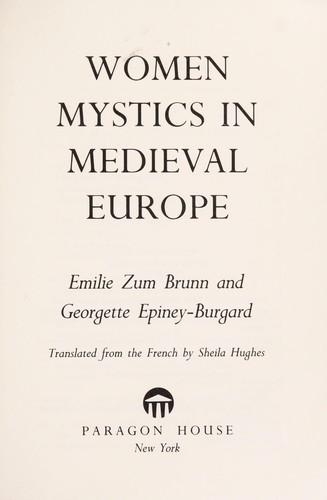 Women mystics in medieval Europe by Emilie Zum Brunn and Georgette Epiney-Burgard ; translated from the French by Sheila Hughes.