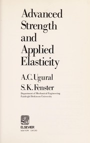 Cover of: Advanced strength and applied elasticity | A. C. Ugural