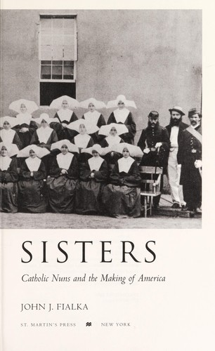 Sisters : Catholic nuns and the making of America by
