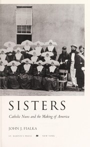 Cover of: Sisters : Catholic nuns and the making of America |
