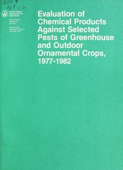Cover of: Evaluation of chemical products against selected pests of greenhouse and outdoor ornamental crops, 1977-1982 | John William Neal