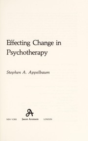 Cover of: Effecting change in psychotherapy | Stephen A. Appelbaum