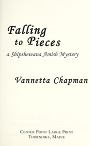 Cover of: Falling to pieces | Vannetta Chapman