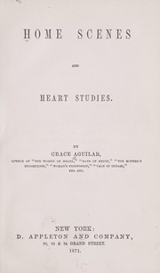 Cover of: Home scenes and heart studies. | Grace Aguilar