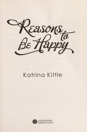 Cover of: Reasons to be happy | Katrina Kittle