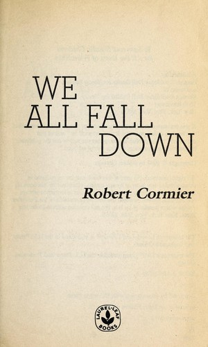 we all fall down by robert cormier Sample book ideas for literature-based reading enthusiasts we all fall down by robert cormier we all fall down is a thoughtful and thought-provoking novel.