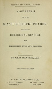 Cover of: McGuffey's new sixth eclectic reader: exercises in rhetorical reading, with introductory rules and examples