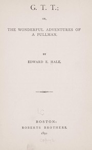 Cover of: G.T.T. ; or, the wonderful adventures of a pullman | Edward Everett Hale