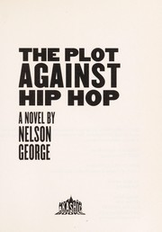 Cover of: The plot against hip hop | Nelson George
