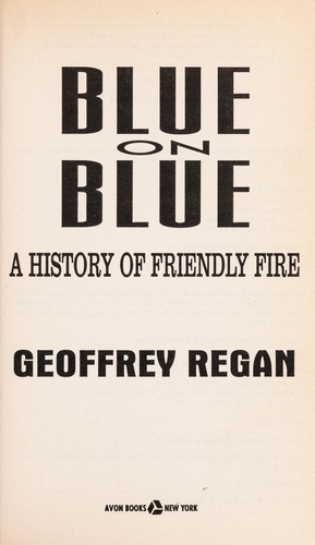 Blue on blue : a history of friendly fire by
