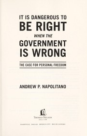 Cover of: It is dangerous to be right when the government is wrong | Andrew P. Napolitano