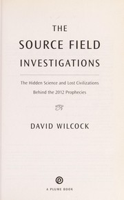 Cover of: The source field investigations | David Wilcock