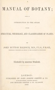 Cover of: A manual of botany; being an introduction to the study of the structure, physiology, and classification of plants