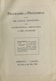 Cover of: Programme of proceedings at the 48th annual convention of the International Association of Fire Engineers, Toronto, Canada, July 26th to July 20th, 1920 | International Association of Fire Engineers