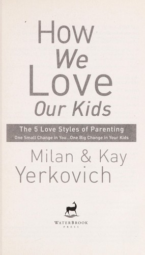 How we love our kids : the 5 love styles of parenting, one small change in you--one big change in your kids by
