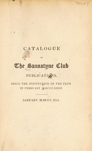 Cover of: Catalogue of the Bannatyne Club publications, since the institution of the Club | Bannatyne Club (Edinburgh, Scotland)