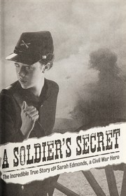 Cover of: A soldier's secret : the incredible true story of Sarah Edmonds, a Civil War hero |