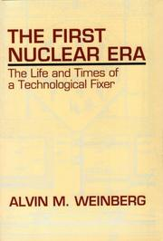 The first nuclear era by Alvin Martin Weinberg