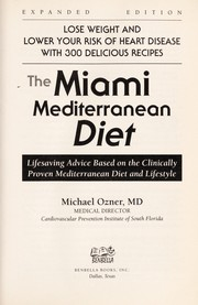 The Miami Mediterranean diet : lose weight and lower your risk of heart disease with 300 delicious recipes