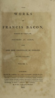 Cover of: Works. Of Francis Bacon, baron of Verulam, viscount St. Alban, and lord high chancellor of England | Francis Bacon