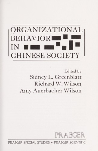 Organizational behavior in Chinese society by edited by Sidney L. Greenblatt, Richard W. Wilson, Amy Auerbacher Wilson.