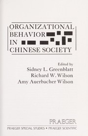 Cover of: Organizational behavior in Chinese society | edited by Sidney L. Greenblatt, Richard W. Wilson, Amy Auerbacher Wilson.