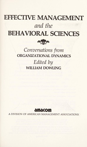 Effective management and the behavioral sciences by edited by William Dowling.