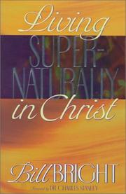 Cover of: Living Supernaturally in Christ | Bill Bright