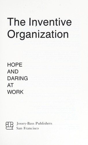 The inventive organization : hope and daring at work by